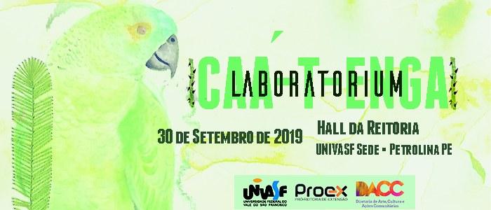 Exposição LABORATORIUM CAÁ-T-ENGA iniciará temporada no Campus Sede da Univasf a partir de 30 de setembro
